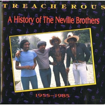 Treacherous: A History of The Neville Brothers 1955-1985